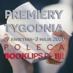 27 kwietnia-3 maja 2020 ? najciekawsze premiery tygodnia poleca Booklips.pl