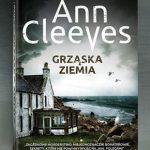 "Archipelag potępieńców ? recenzja książki ""Grząska ziemia"" Ann Cleeves"