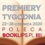 22-28 czerwca 2020 ? najciekawsze premiery tygodnia poleca Booklips.pl