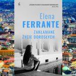 """Poznaj narratorkę nowej powieści Eleny Ferrante. Prezentujemy przedpremierowy fragment """"Zakłamanego życia dorosłych"""""""