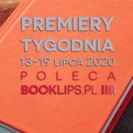 13-19 lipca 2020 – najciekawsze premiery tygodnia poleca Booklips.pl