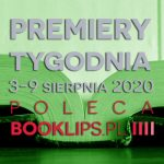 3-9 sierpnia 2020 ? najciekawsze premiery tygodnia poleca Booklips.pl