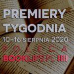 10-16 sierpnia 2020 – najciekawsze premiery tygodnia poleca Booklips.pl