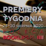 24-30 sierpnia 2020 – najciekawsze premiery tygodnia poleca Booklips.pl
