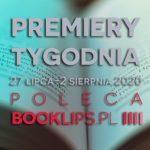 27 lipca-2 sierpnia 2020 ? najciekawsze premiery tygodnia poleca Booklips.pl