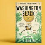 """Ucieczka z plantacji trzciny cukrowej. Fragment nominowanej do Bookera powieści """"Washington Black"""" Esi Edugyan"""