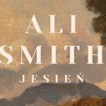"""Wielka Brytania szykuje się do Brexitu i rozprawy z emigrantami. Fragment nominowanej do Bookera powieści """"Jesień"""" Ali Smith"""