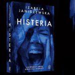 """Niewidzialna przemoc – recenzja książki """"Histeria"""" Izabeli Janiszewskiej"""