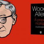"""Barbarzyńca noszący okulary w czarnych oprawkach. Przeczytaj fragment autobiografii """"À propos niczego"""" Woody'ego Allena"""