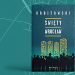 """Koszmarna boskość osiedlowa – recenzja książki """"Święty Wrocław"""" Łukasza Orbitowskiego"""