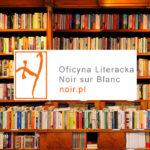 Najważniejsze zapowiedzi Oficyny Literackiej Noir sur Blanc na 2021 rok