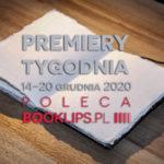 14-20 grudnia 2020 – najciekawsze premiery tygodnia poleca Booklips.pl