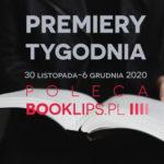 30 listopada-6 grudnia 2020 – najciekawsze premiery tygodnia poleca Booklips.pl