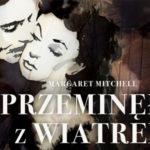 """""""Przeminęło z wiatrem"""" Margaret Mitchell – nowe, ilustrowane wydanie książki i audioserial"""