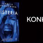 """Wygraj egzemplarze kryminału """"Histeria"""" Izabeli Janiszewskiej [ZAKOŃCZONY]"""