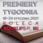 18-24 stycznia 2021 – najciekawsze premiery tygodnia poleca Booklips.pl