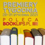 25-31 stycznia 2021 – najciekawsze premiery tygodnia poleca Booklips.pl