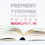 1-7 lutego 2021 – najciekawsze premiery tygodnia poleca Booklips.pl