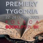 22-28 lutego 2021 – najciekawsze premiery tygodnia poleca Booklips.pl