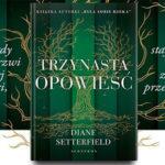 """""""Trzynasta opowieść"""" Diane Setterfield – gotycka historia o tragicznych losach rodziny naznaczonej śmiercią i szaleństwem"""