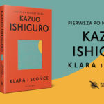 """Sztuczna Przyjaciółka Klara czeka na kogoś, kto zabierze ją do domu. Przeczytaj fragment powieści """"Klara i Słońce"""" Kazuo Ishigury"""
