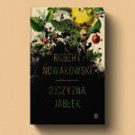 """Akcja """"Wisła"""" motywem przewodnim nowej powieści Roberta Nowakowskiego. Przeczytaj przed premierą fragment """"Ojczyzny jabłek"""""""