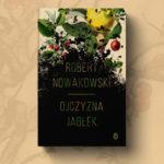 """Zdarzyło się raz, może zdarzać się wiecznie – recenzja książki """"Ojczyzna jabłek"""" Roberta Nowakowskiego"""