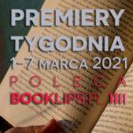 1-7 marca 2021 – najciekawsze premiery tygodnia poleca Booklips.pl