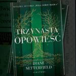 """Powieść bez dziewczyny w tytule – recenzja książki """"Trzynasta opowieść"""" Diane Setterfield"""