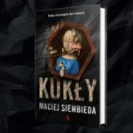 """Są siły dobre i są siły złe – recenzja książki """"Kukły"""" Macieja Siembiedy"""